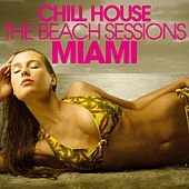 Play & Download Chill House Miami - the Beach Sessions by Various Artists | Napster