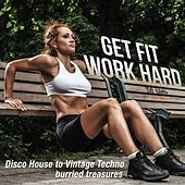 Get Fit Work Hard (Disco House to Vintage Techno Burried Treasures) by Various Artists