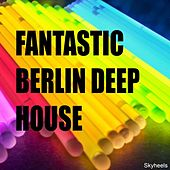 Play & Download Fantastic Berlin Deep House by Various Artists | Napster