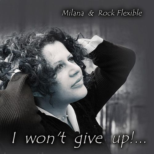 Play & Download I Won't Give Up (feat. Rock Flexible) by Milana | Napster