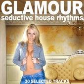 Glamour (Seductive House Rhythms) by Various Artists