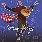 Play & Download Dream Big! by Roger Day | Napster