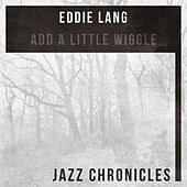 Play & Download Add a Little Wiggle (Live) by Eddie Lang | Napster