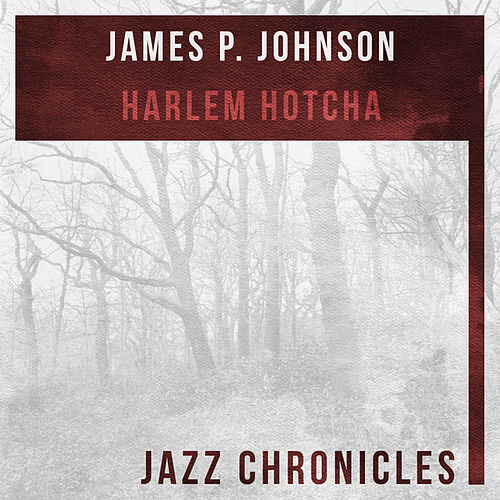 Play & Download Harlem Hotcha (Live) by James P. Johnson | Napster