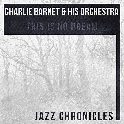 Play & Download This Is No Dream (Live) by Charlie Barnet & His Orchestra | Napster