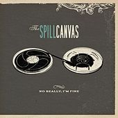 Play & Download No Really, I'm Fine by The Spill Canvas | Napster