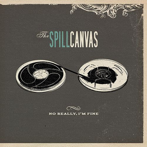 No Really, I'm Fine by The Spill Canvas
