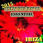Extended Dance Essential Ibiza 2015 (Top 56 House Electro EDM Dance Tracks for DJs) by Various Artists