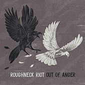Out of Anger by The Roughneck Riot