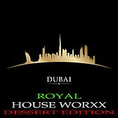 Dubai Royal House Worxx (Dessert Edition) by Various Artists