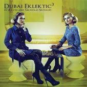 Dubai Eklektic, Vol. 3 by Ravin and Nicholas Sechaud by Various Artists