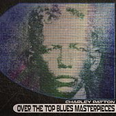 Over the Top Blues Masterpieces (Remastered) de Charley Patton