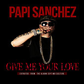 Play & Download Give Me Your Love - Single by Papi Sanchez | Napster
