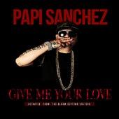 Give Me Your Love - Single by Papi Sanchez