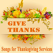 Give Thanks: Songs for Thanksgiving Services by The O'Neill Brothers Group