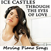Play & Download Ice Castles Through the Eyes of Love: Moving Piano Songs by The O'Neill Brothers Group | Napster