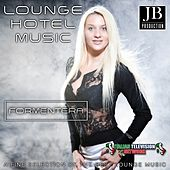 Play & Download Lounge Hotel Music Formentera (A Fine Selection of the Best Lounge Music) by Various Artists | Napster