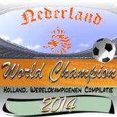 Nederland World Champion (Holland, Wereldkampioenen Compilatie 2014) by Various Artists