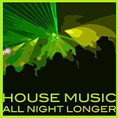 Play & Download House Music All Night Longer by Various Artists | Napster