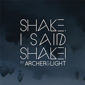 Shake. I Said Shake! by Archer