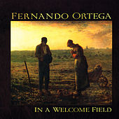 Play & Download In A Welcome Field by Fernando Ortega | Napster