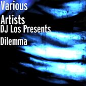 DJ Los Presents Dilemma by Various Artists