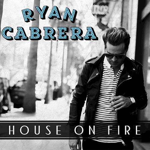 House On Fire by Ryan Cabrera