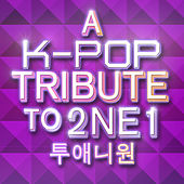 Play & Download A K-Pop Tribute to 2NE1 (투애니원) by Various Artists | Napster