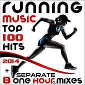Running Music Top 100 Hits 2014 + 8 Separate One Hour DJ Mixes by Various Artists