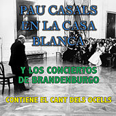 Play & Download Pau Casals en la Casa Blanca y los Conciertos de Brandenburgo by Various Artists | Napster