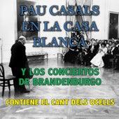 Pau Casals en la Casa Blanca y los Conciertos de Brandenburgo by Various Artists