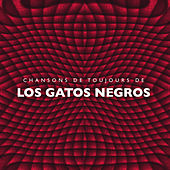 Play & Download Chansons de toujours de Los Gatos Negros by Los Gatos Negros | Napster