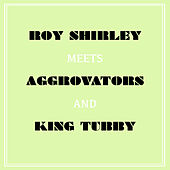 Play & Download Roy Shirley Meets Aggrovators & King Tubby by Various Artists | Napster