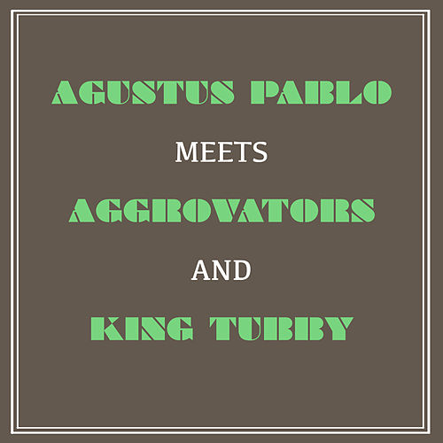 Play & Download Augustus Pablo Meets Aggrovators and King Tubby by Augustus Pablo | Napster