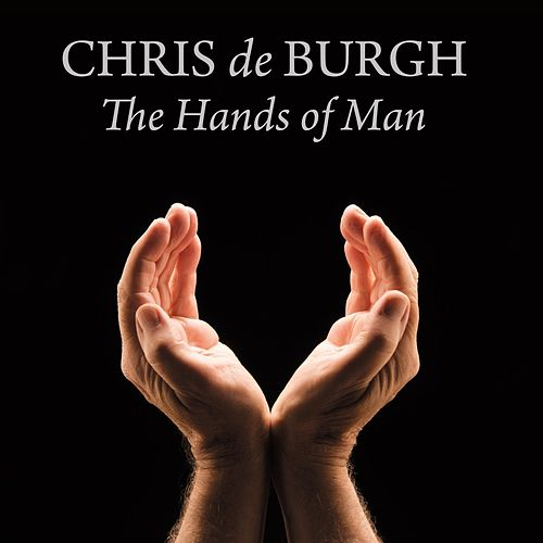 Play & Download The Hands of Man by Chris De Burgh | Napster