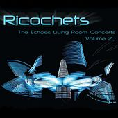 Ricochets: The Echoes Living Room Concerts, Vol. 20 by Various Artists