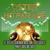 Oster Hitparade - Die besten Schlager Hits zur Eier suchen Party 2014 bis 2015 by Various Artists