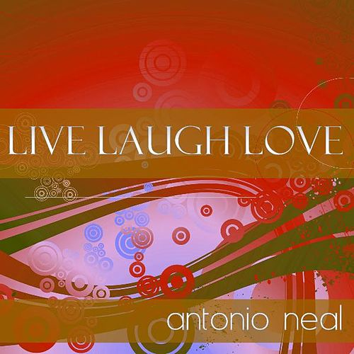 Live Laugh Love by Antonio Neal
