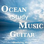 Ocean Study Music Featuring Guitar by Studying Music
