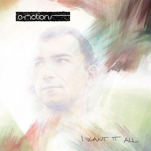I Want It All by E-motions