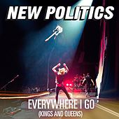 Everywhere I Go (Kings And Queens) by New Politics