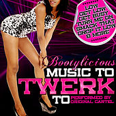 Play & Download Bootylicious: Music to Twerk To by Original Cartel | Napster
