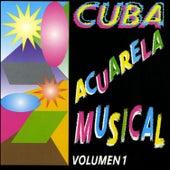 Cuba Acuarela Musical, Vol. 1 by Various Artists