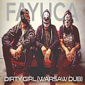 Play & Download Dirty Girl (Warsaw Dub) by Fayuca | Napster