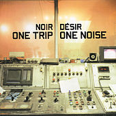 One Trip/One Noise by Noir Désir