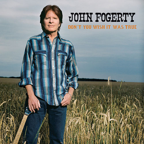Don't You Wish It Was True by John Fogerty