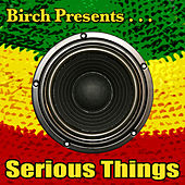 Play & Download Birch Presents: Serious Things by Various Artists | Napster
