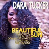 Play & Download Beautiful Sun (feat. Helen Sung, Greg Bryant, Donald Edwards, John Ellis & Alan Ferber) by Dara Tucker | Napster