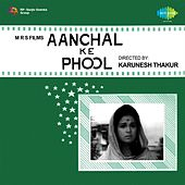 Aanchal Ke Phool (Original Motion Picture Soundtrack) by Various Artists