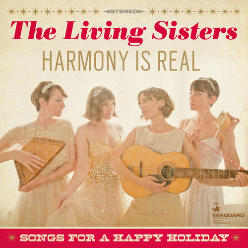 Play & Download Harmony Is Real: Songs For A Happy Holiday by The Living Sisters | Napster
